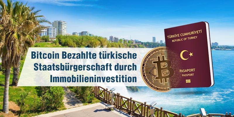 Wir haben die Krypto-Zahlungsmethode als Anlagemethode für die türkische Staatsbürgerschaft verwendet