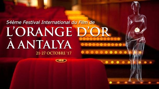 54ème Festival International du Film de l'Orange d'Or à Antalya (21-27 Octobre '17)