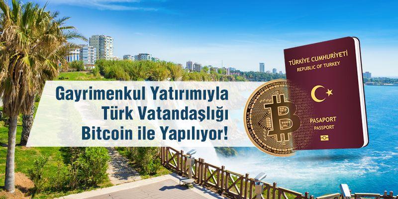 Yatırım yoluyla Türk vatandaşlığı için Kripto para birimlerini kullanıyoruz