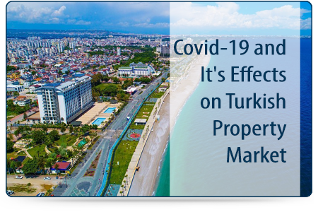 Covid-19 and It's Effects on Turkish Property Market