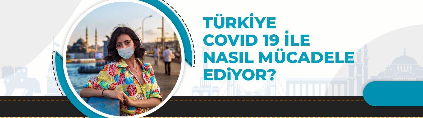 Türkiye Covid 19 ile Nasıl Mücadele Ediyor?
