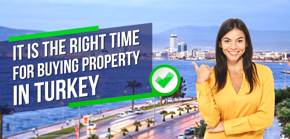 It is the Right Time for Buying Property in Turkey