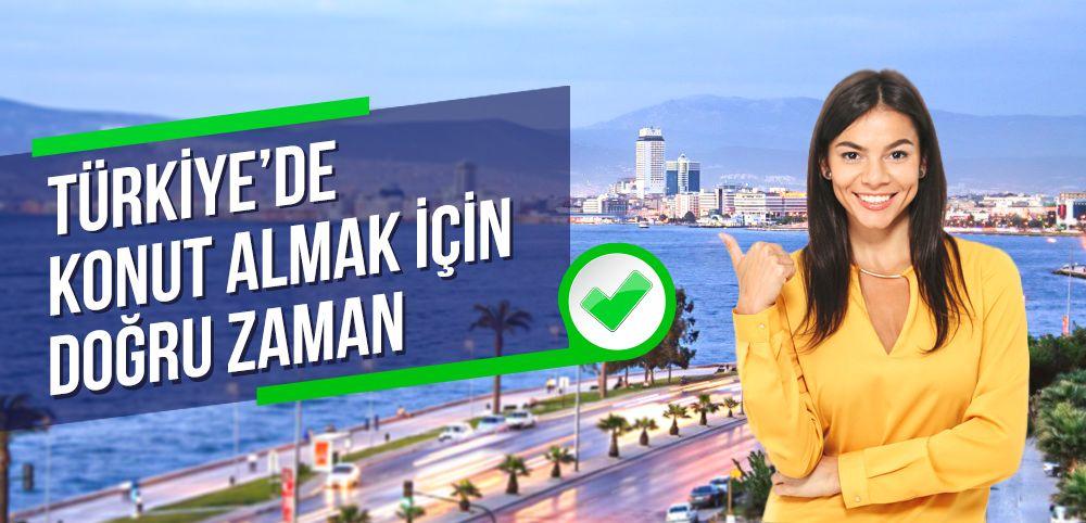 Türkiye'de Konut Almak için Doğru Zaman